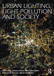 Urban Lighting, Light Pollution and Society ebook by Josiane Meier,Ute Hasenöhrl,Katharina Krause,Merle Pottharst