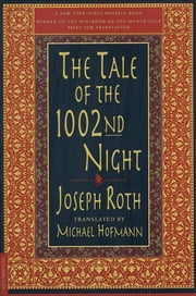 The Tale of the 1002nd Night - A Novel ebook by Joseph Roth,Michael Hofmann