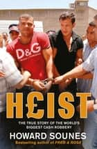 Heist - The True Story of the World's Biggest Cash Robbery ebook by Howard Sounes