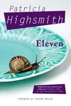 Eleven ebook by Graham Greene, Patricia Highsmith