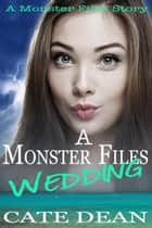 A Monster Files Wedding - The Monster Files ebook by Cate Dean