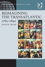 Reimagining the Transatlantic, 1780-1890 ebook by Dr Joselyn M Almeida,Dr Kevin Hutchings,Dr Julia M Wright