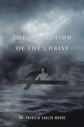 The Absorption of the Christ ebook by Dr. Patricia Sadler Moore