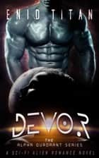 Devor: A Sci-Fi Alien Romance Novel - The Alpha Quadrant Series, #1 ebook by Enid Titan