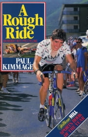 A Rough Ride - An Insight into Pro Cycling ebook by Paul Kimmage