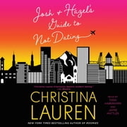 Josh and Hazel's Guide to Not Dating audiobook by Christina Lauren