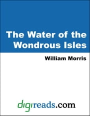 The Water of the Wondrous Isles ebook by Morris, William