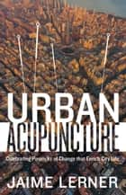 Urban Acupuncture ebook by Jaime Lerner