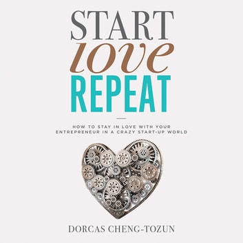 Start, Love, Repeat - How to Stay in Love with Your Entrepreneur in a Crazy Start-up World audiobook by Dorcas Cheng-Tozun