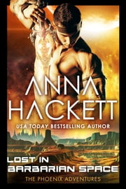 Lost in Barbarian Space (Phoenix Adventures #9) ebook by Anna Hackett