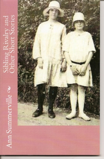 Sibling Rivalry and Other Short Stories ebook by Ann Summerville