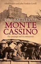 The Battles of Monte Cassino ebook by Glyn Harper and John Tonkin-Covell