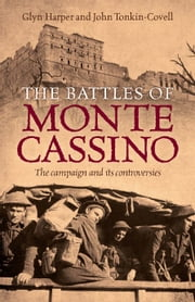 The Battles of Monte Cassino - The campaign and its controversies ebook by Glyn Harper and John Tonkin-Covell