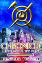 Chronicle: Before the Books of Eva (The Books of Eva 0) ebook by Heather Terrell