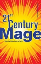 21st Century Mage: Bring the Divine Down to Earth ebook by Jason Augustus Newcomb