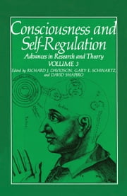 Consciousness and Self-Regulation - Volume 3: Advances in Research and Theory ebook by Gary E. Schwartz