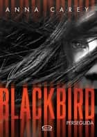 Blackbird - Perseguida ebook by Anna Carey