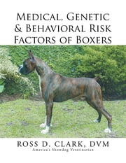 Medical, Genetic & Behavioral Risk Factors of Boxers ebook by ROSS D. CLARK  DVM