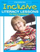 Inclusive Literacy Lessons for Early Childhood ebook by Pam Schiller, PhD, Clarissa Willis,...