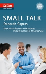 Small Talk: B1+ (Collins Business Skills and Communication) ebook by Deborah Capras
