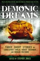 Mammoth Books presents Demonic Dreams - Three Stories by Christopher Fowler, Robert Shearman and Norman Partridge ebook by Christopher Fowler, Robert Shearman, Norman Partridge,...