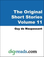 The Original Short Stories of Guy de Maupassant Volume 11 ebook by Maupassant, Guy de