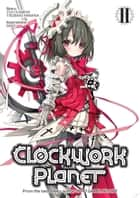 Clockwork Planet: Volume 2 ebook by Yuu Kamiya, Tsubaki Himana