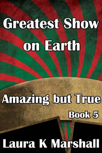 Greatest Show on Earth Amazing but True Book 5 ebook by Laura K Marshall