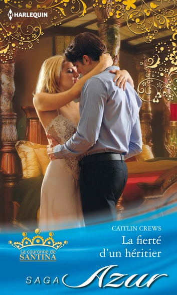 La fierté d'un héritier - Saga La couronne de Santina, vol. 4 ebook by Caitlin Crews
