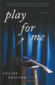 Play for Me - A Novel ebook by Celine Keating