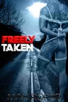 Freely Taken ebook by Max Roper