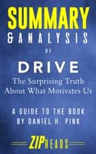 Summary & Analysis of Drive - The Surprising Truth about What Motivates Us | A Guide to the Book by Daniel H. Pink ebook by ZIP Reads