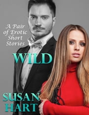 Wild: A Pair of Erotic Short Stories ebook by Susan Hart