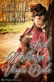 Lord Winthorpe's Virgin Bride ebook by Amelia Wren