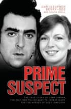 Prime Suspect - The True Story of John Cannan, The Only Man the Police Want to Investigate for the Murder of Suzy Lamplugh ebook by Christopher Berry-Dee