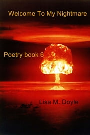 Welcome To My Nightmare - Poetry Book 6 ebook by Lisa M. Doyle