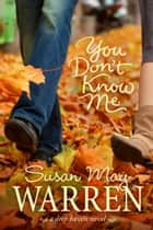 You Don't Know Me ebook by Susan May Warren