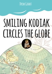 Smiling Kodiak Circles the Globe ebook by Drew Grant