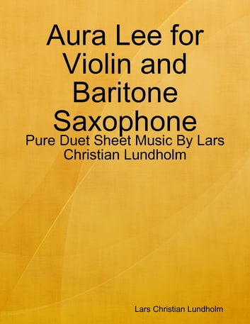 Aura Lee for Violin and Baritone Saxophone - Pure Duet Sheet Music By Lars Christian Lundholm ebook by Lars Christian Lundholm
