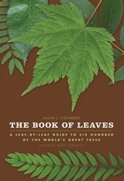 The Book of Leaves - A Leaf-by-Leaf Guide to Six Hundred of the World's Great Trees ebook by Allen J. Coombes,Zsolt Debreczy