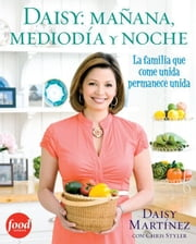 Daisy: mañana, mediodía y noche (Daisy: Morning, Noon, and Night) - La fimilia que come unida permanece unida ebook by Daisy Martinez