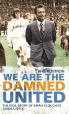 We Are the Damned United - The Real Story of Brian Clough at Leeds United 電子書 by Phil Rostron