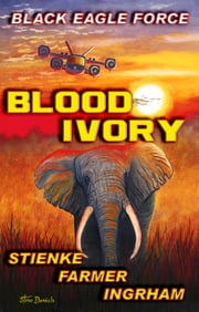 Black Eagle Force - Blood Ivory ebook by Buck Stienke,Ken Farmer,Doran Ingrham