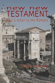 New New Testament Paul's letter to the Romans ebook by Steve Howard