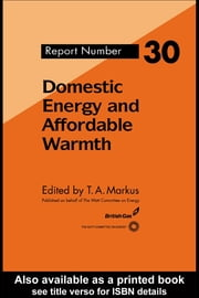 Domestic Energy and Affordable Warmth ebook by Markus, T.