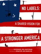 No Labels - A Shared Vision for a Stronger America ebook by No Labels Foundation