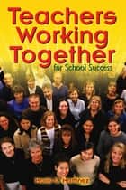 Teachers Working Together for School Success ebook by Mario C. Martinez