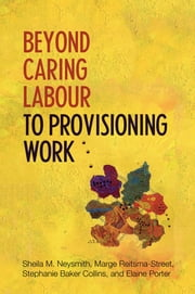 Beyond Caring Labour to Provisioning Work ebook by Sheila Neysmith,Marge Reitsma-Street,Stephanie  Baker-Collins,Elaine Porter