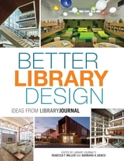 Better Library Design - Ideas from Library Journal ebook by Rebecca T. Miller,Barbara A. Genco