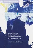 The Crisis of Multiculturalism in Latin America ebook by David Lehmann